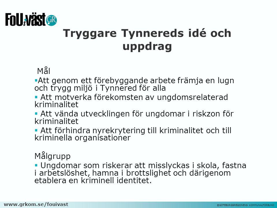 www.grkom.se/fouivast ©GÖTEBORGSREGIONENS KOMMUNALFÖRBUND Tryggare Tynnereds idé och uppdrag Mål  Att genom ett förebyggande arbete främja en lugn oc