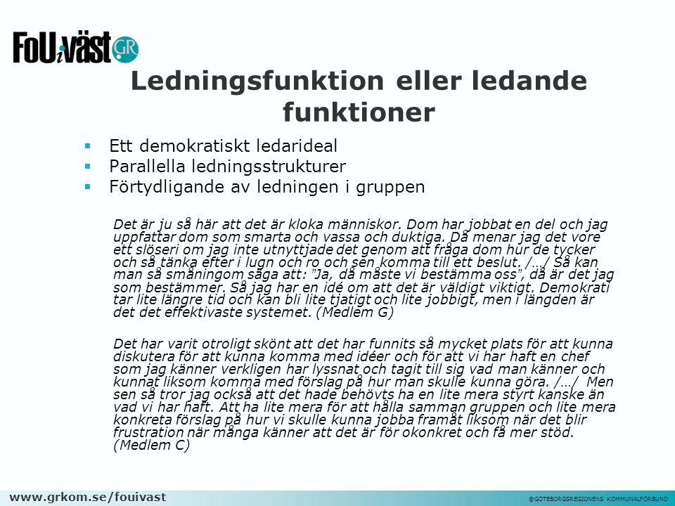 www.grkom.se/fouivast ©GÖTEBORGSREGIONENS KOMMUNALFÖRBUND Ledningsfunktion eller ledande funktioner  Ett demokratiskt ledarideal  Parallella ledning
