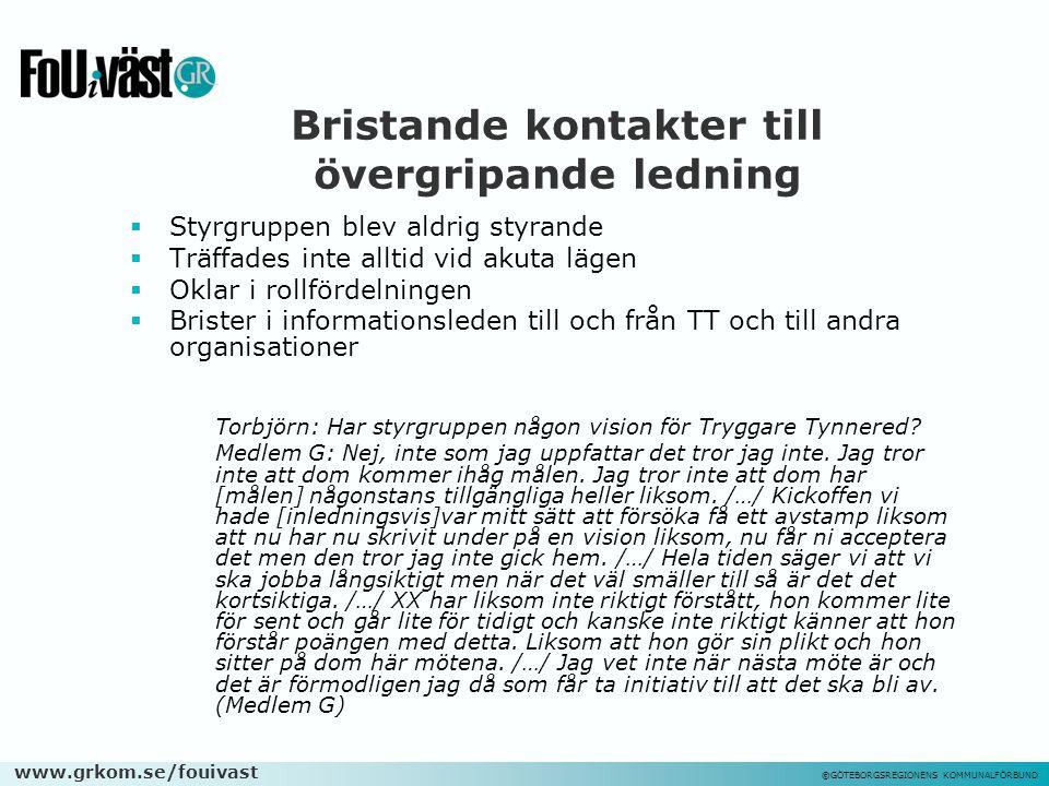 www.grkom.se/fouivast ©GÖTEBORGSREGIONENS KOMMUNALFÖRBUND Bristande kontakter till övergripande ledning  Styrgruppen blev aldrig styrande  Träffades