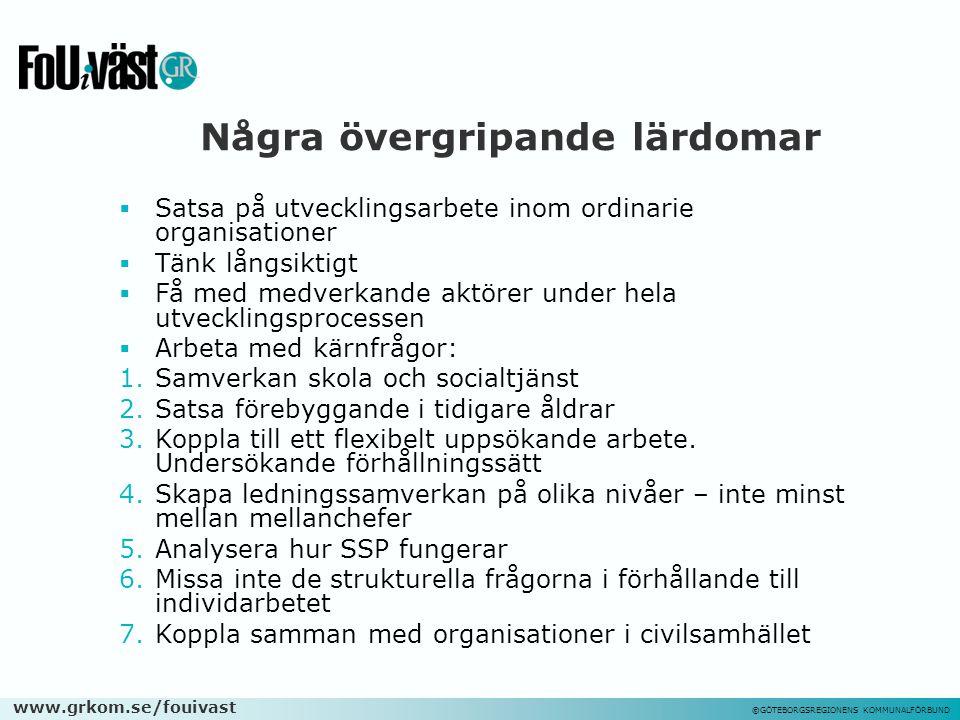 www.grkom.se/fouivast ©GÖTEBORGSREGIONENS KOMMUNALFÖRBUND Några övergripande lärdomar  Satsa på utvecklingsarbete inom ordinarie organisationer  Tän