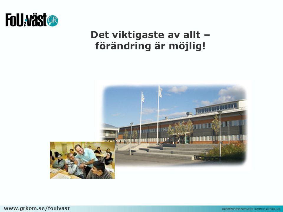 www.grkom.se/fouivast ©GÖTEBORGSREGIONENS KOMMUNALFÖRBUND Det viktigaste av allt – förändring är möjlig!