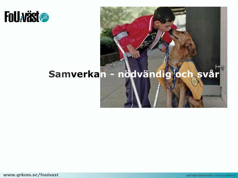 www.grkom.se/fouivast ©GÖTEBORGSREGIONENS KOMMUNALFÖRBUND Samverkan - nödvändig och svår