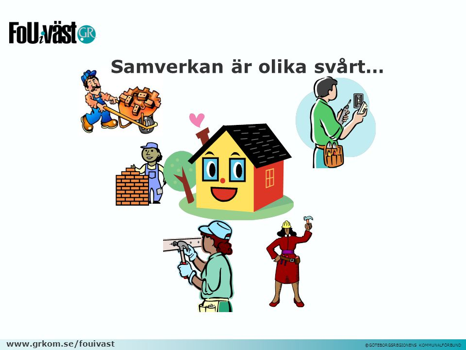 www.grkom.se/fouivast ©GÖTEBORGSREGIONENS KOMMUNALFÖRBUND Samverkan är olika svårt…