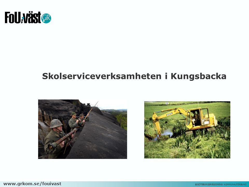 www.grkom.se/fouivast ©GÖTEBORGSREGIONENS KOMMUNALFÖRBUND Skolserviceverksamheten i Kungsbacka