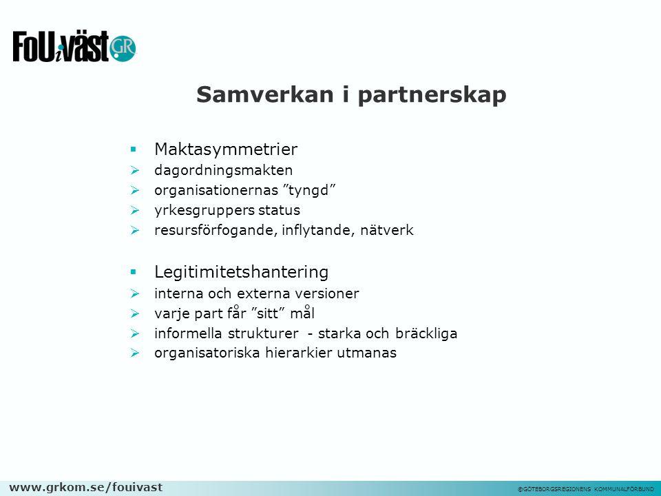 """www.grkom.se/fouivast ©GÖTEBORGSREGIONENS KOMMUNALFÖRBUND Samverkan i partnerskap  Maktasymmetrier  dagordningsmakten  organisationernas """"tyngd"""" """