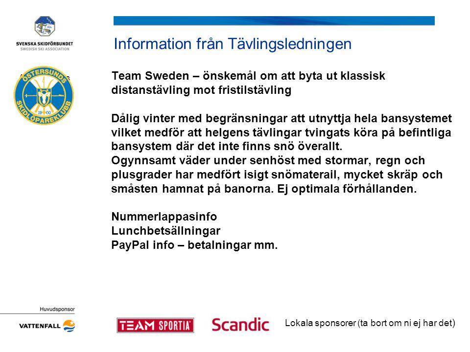 Information från Tävlingsledningen Team Sweden – önskemål om att byta ut klassisk distanstävling mot fristilstävling Dålig vinter med begränsningar att utnyttja hela bansystemet vilket medför att helgens tävlingar tvingats köra på befintliga bansystem där det inte finns snö överallt.