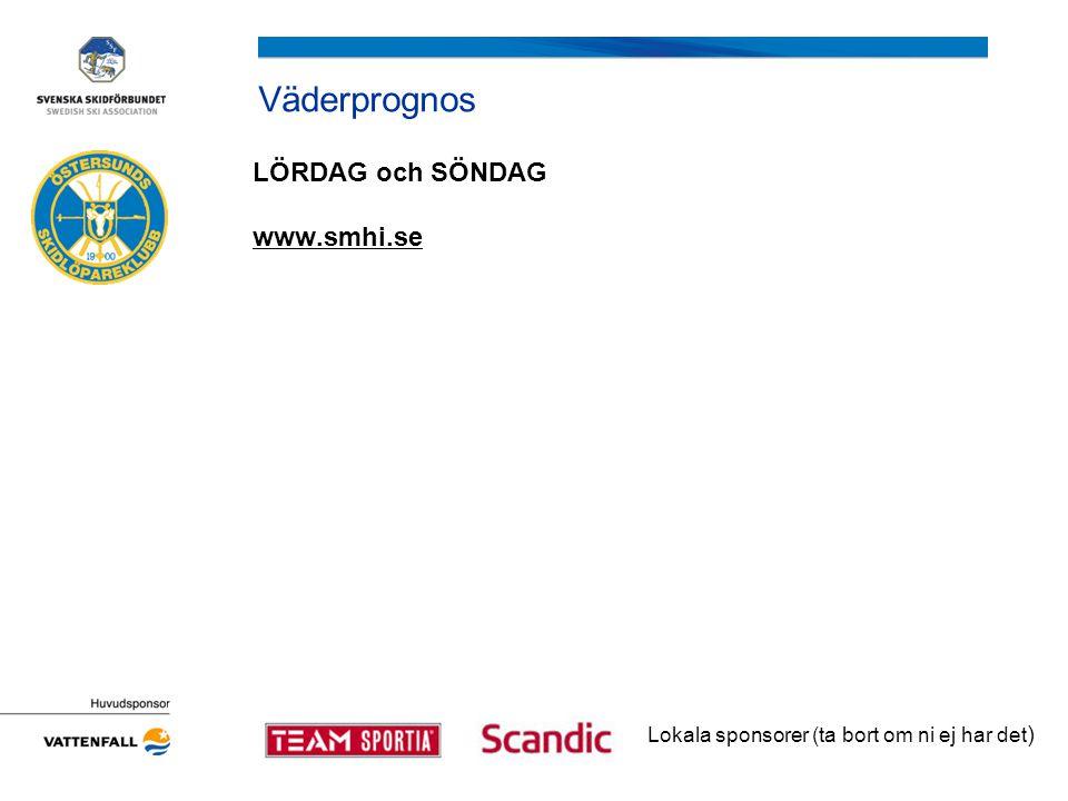 Väderprognos LÖRDAG och SÖNDAG www.smhi.se Lokala sponsorer (ta bort om ni ej har det )
