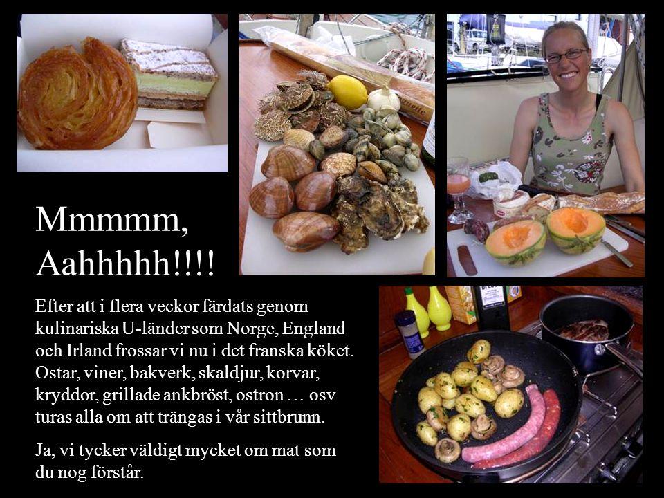 Mmmmm, Aahhhhh!!!! Efter att i flera veckor färdats genom kulinariska U-länder som Norge, England och Irland frossar vi nu i det franska köket. Ostar,