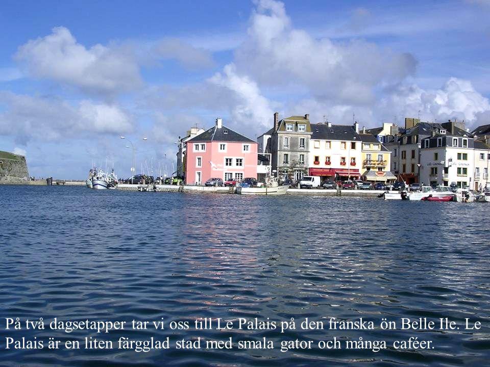 På två dagsetapper tar vi oss till Le Palais på den franska ön Belle Ile. Le Palais är en liten färgglad stad med smala gator och många caféer.