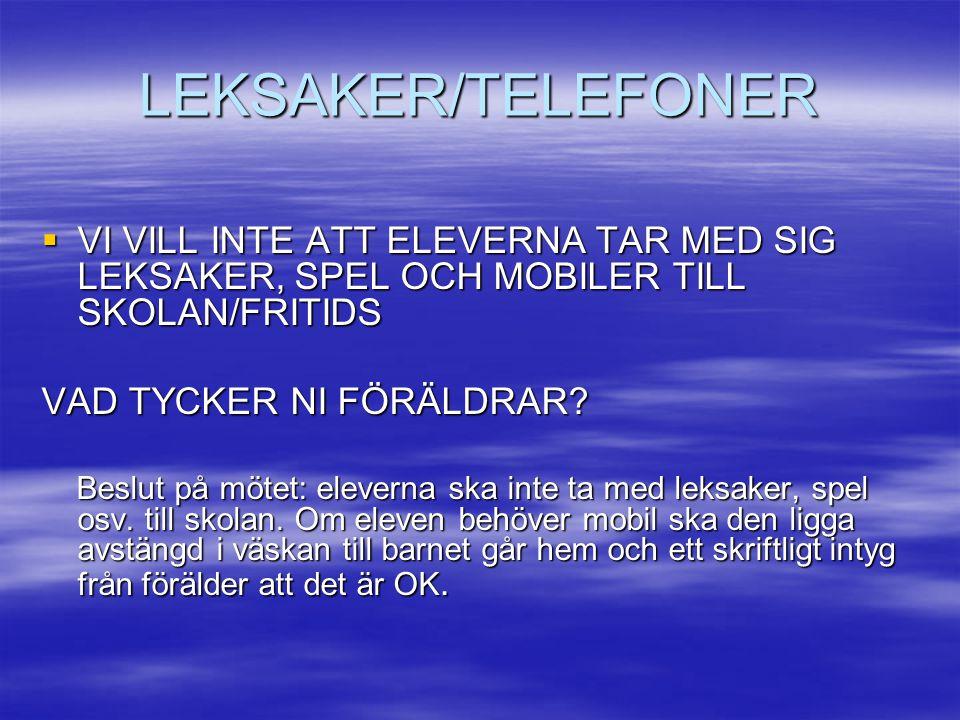 LEKSAKER/TELEFONER  VI VILL INTE ATT ELEVERNA TAR MED SIG LEKSAKER, SPEL OCH MOBILER TILL SKOLAN/FRITIDS VAD TYCKER NI FÖRÄLDRAR.
