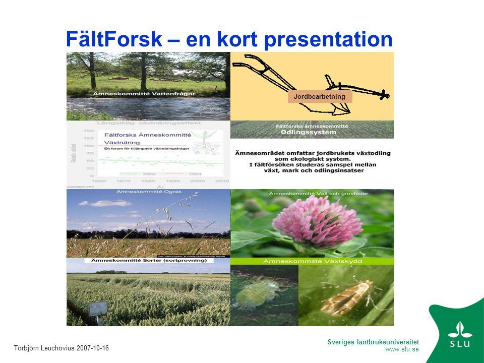 Sveriges lantbruksuniversitet www.slu.se FältForsk – en kort presentation Torbjörn Leuchovius 2007-10-16 Jordbearbetning
