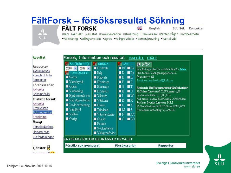 Sveriges lantbruksuniversitet www.slu.se FältForsk – försöksresultat Sökning Torbjörn Leuchovius 2007-10-16