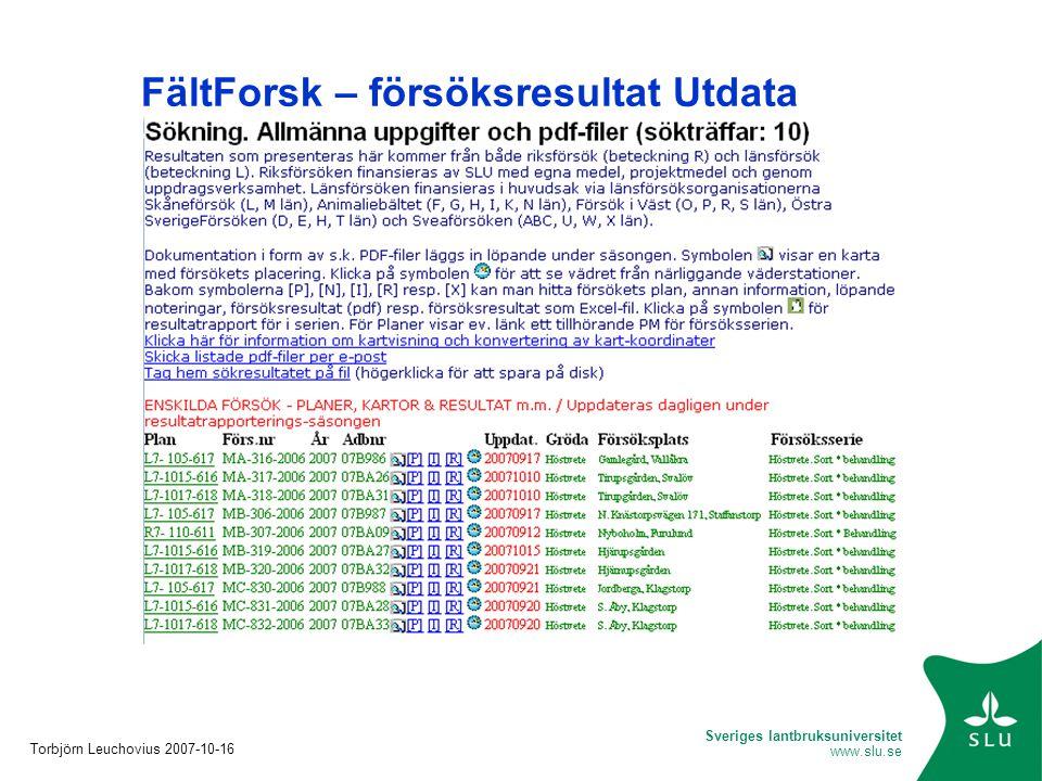 Sveriges lantbruksuniversitet www.slu.se FältForsk – försöksresultat Utdata Torbjörn Leuchovius 2007-10-16