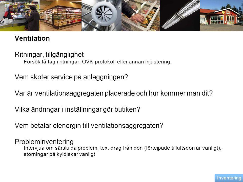 Ventilation Ritningar, tillgänglighet Försök få tag i ritningar, OVK-protokoll eller annan injustering. Vem sköter service på anläggningen? Var är ven