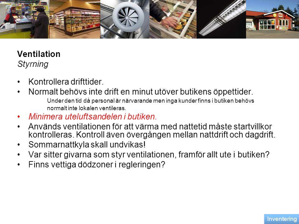 Ventilation Styrning •Kontrollera drifttider. •Normalt behövs inte drift en minut utöver butikens öppettider. Under den tid då personal är närvarande