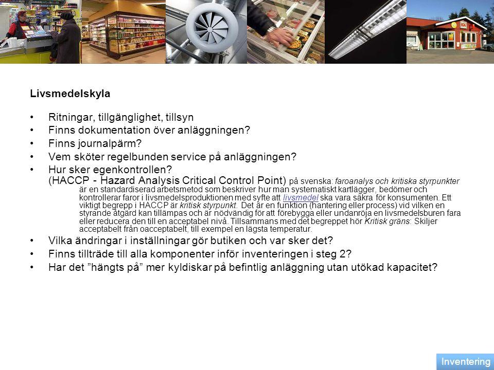 Livsmedelskyla •Ritningar, tillgänglighet, tillsyn •Finns dokumentation över anläggningen? •Finns journalpärm? •Vem sköter regelbunden service på anlä