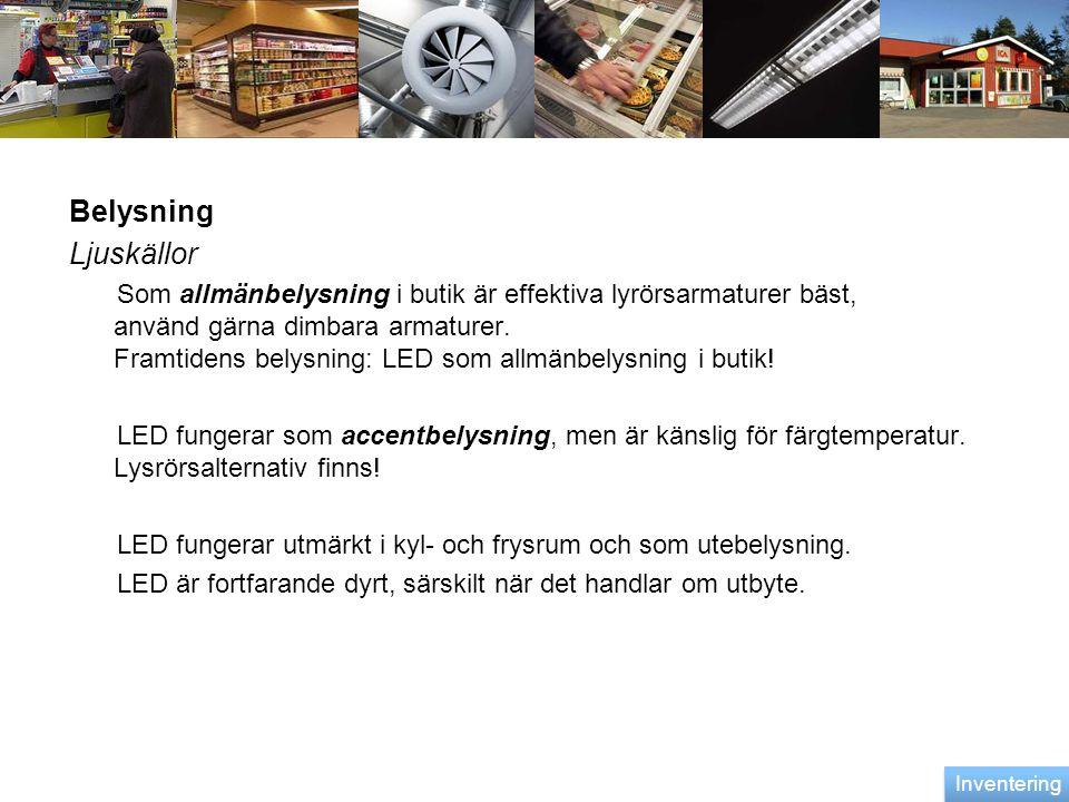 Belysning Ljuskällor Som allmänbelysning i butik är effektiva lyrörsarmaturer bäst, använd gärna dimbara armaturer. Framtidens belysning: LED som allm