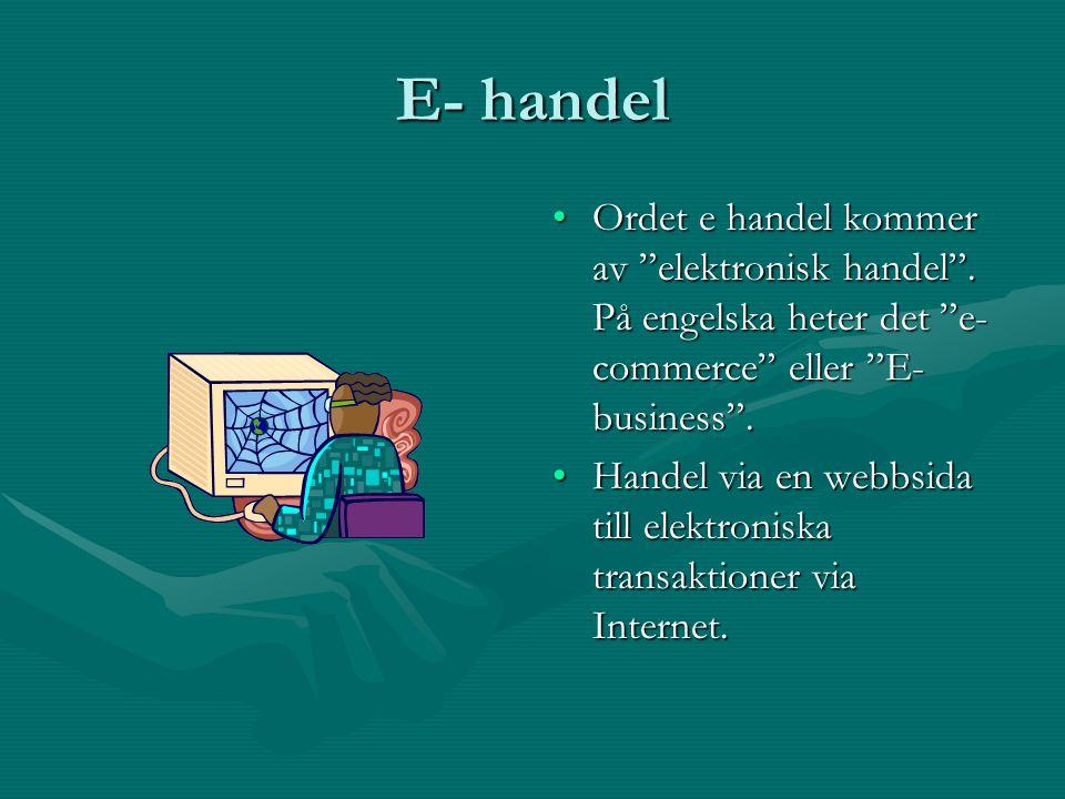 """E- handel •Ordet e handel kommer av """"elektronisk handel"""". På engelska heter det """"e- commerce"""" eller """"E- business"""". •Handel via en webbsida till elektr"""