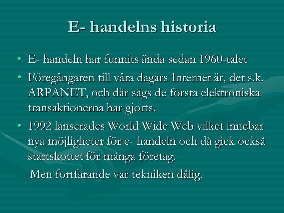 E- handelns historia •E- handeln har funnits ända sedan 1960-talet •Föregångaren till våra dagars Internet är, det s.k. ARPANET, och där sägs de först