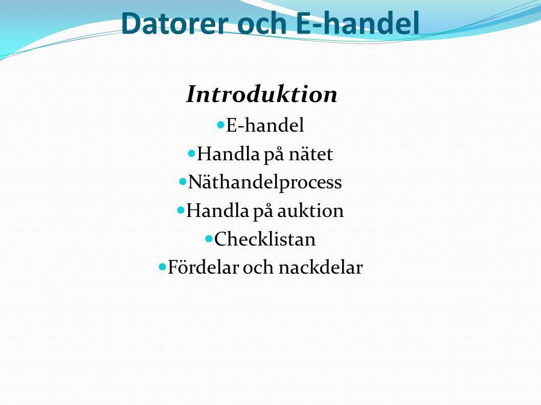 Datorer och E-handel Introduktion  E-handel  Handla på nätet  Näthandelprocess  Handla på auktion  Checklistan  Fördelar och nackdelar
