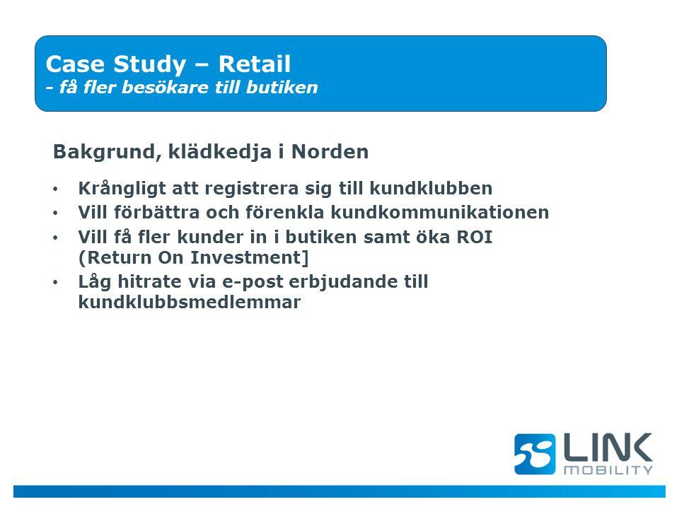 Bakgrund, klädkedja i Norden Case Study – Retail - få fler besökare till butiken • Krångligt att registrera sig till kundklubben • Vill förbättra och