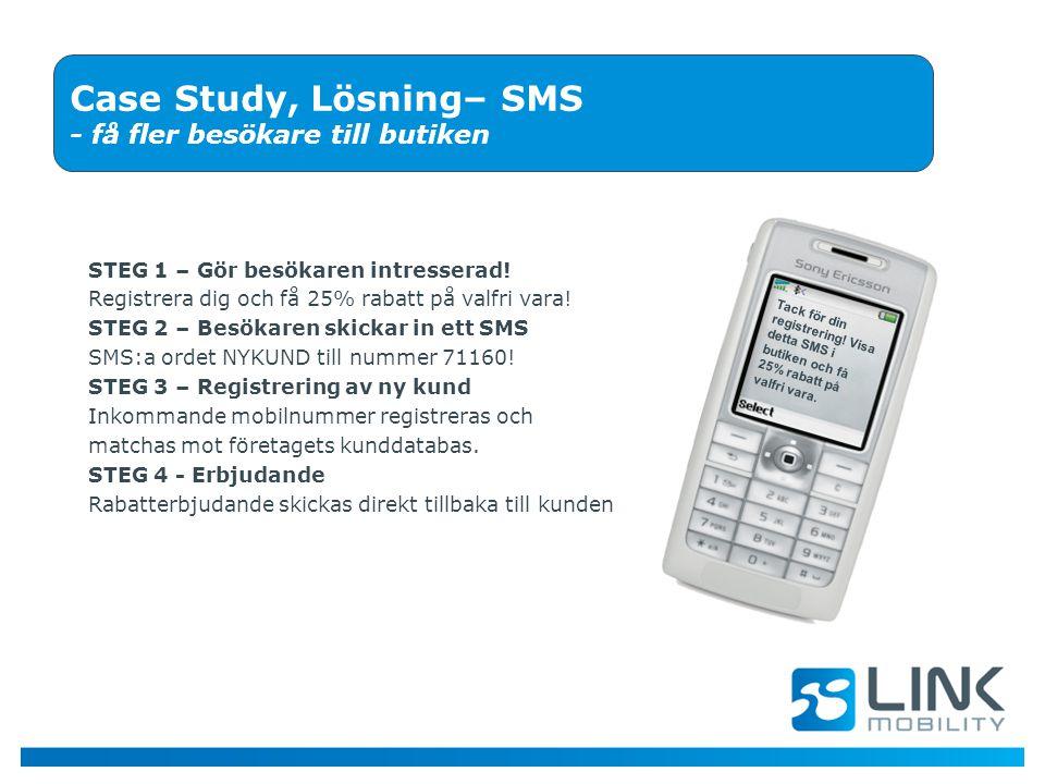 Tack för din registrering! Visa detta SMS i butiken och få 25% rabatt på valfri vara. Case Study, Lösning– SMS - få fler besökare till butiken STEG 1