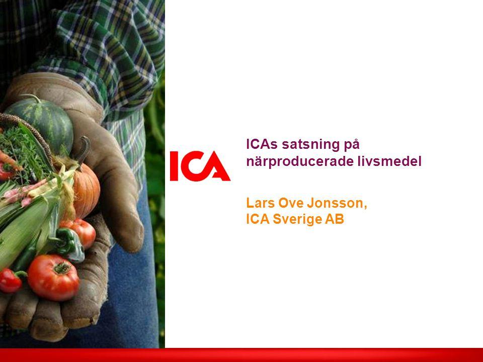 ICAs satsning på närproducerade livsmedel Lars Ove Jonsson, ICA Sverige AB