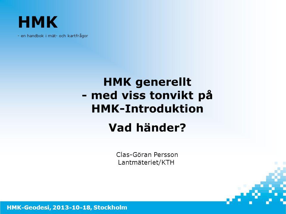 HMK - en handbok i mät- och kartfrågor HMK generellt - med viss tonvikt på HMK-Introduktion Vad händer? Clas-Göran Persson Lantmäteriet/KTH HMK-Geodes