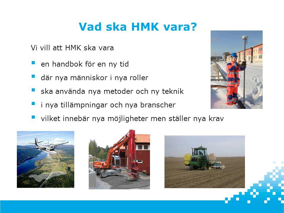 Vi vill att HMK ska vara  en handbok för en ny tid  där nya människor i nya roller  ska använda nya metoder och ny teknik  i nya tillämpningar och