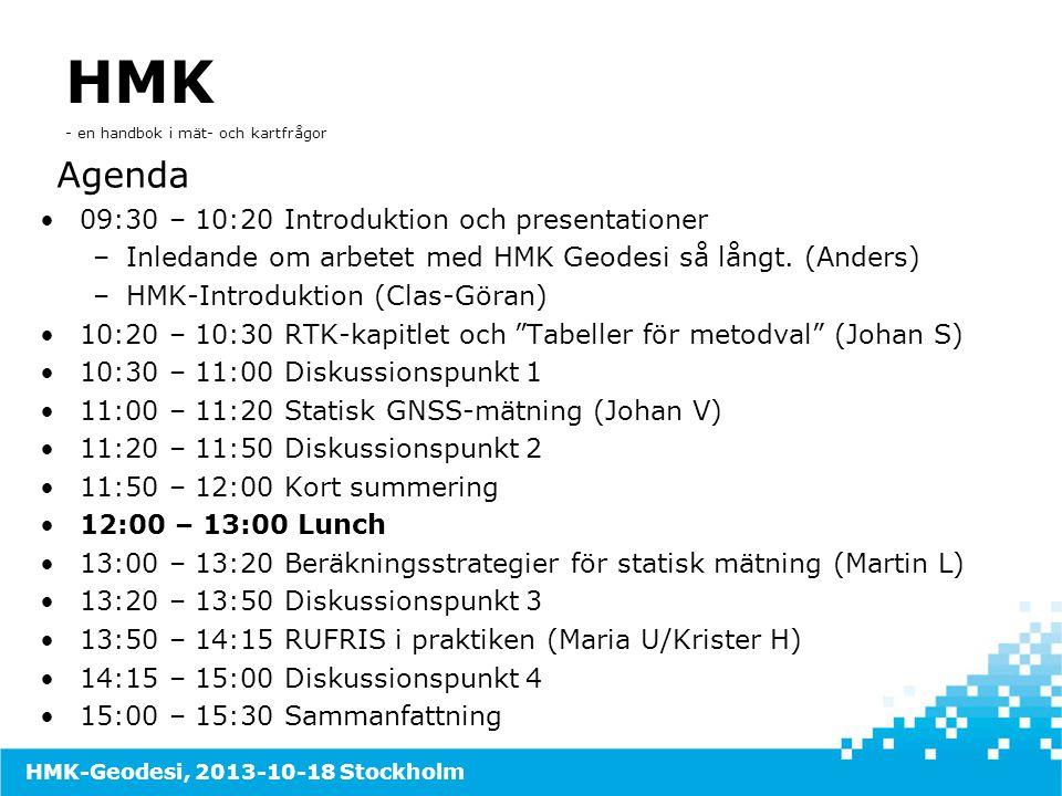 Lotta Hammarlund, 120920 HMK - en handbok i mät- och kartfrågor HMK-Geodesi, 2013-10-18 Stockholm Agenda •09:30 – 10:20 Introduktion och presentatione