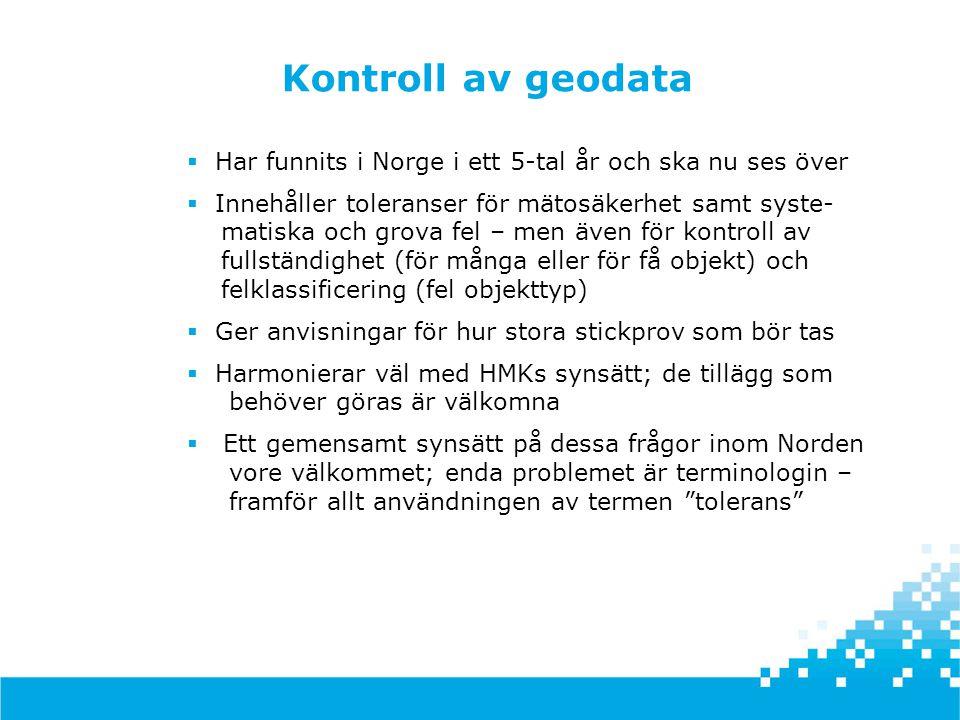 Kontroll av geodata  Har funnits i Norge i ett 5-tal år och ska nu ses över  Innehåller toleranser för mätosäkerhet samt syste- matiska och grova fe