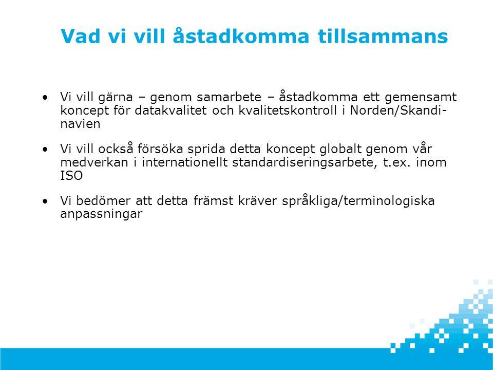 •Vi vill gärna – genom samarbete – åstadkomma ett gemensamt koncept för datakvalitet och kvalitetskontroll i Norden/Skandi- navien •Vi vill också förs