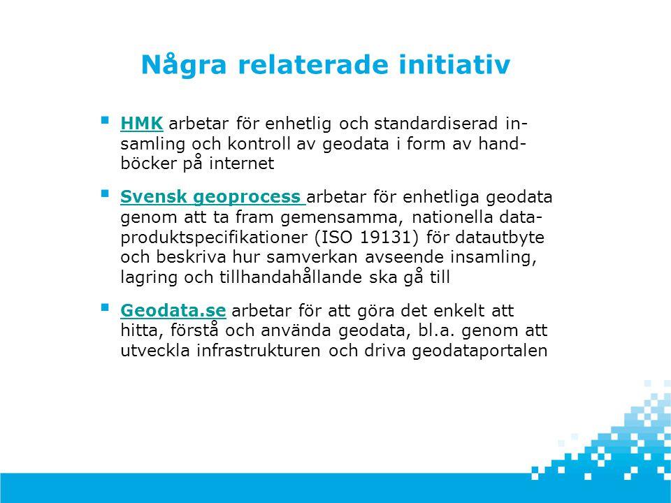  HMK arbetar för enhetlig och standardiserad in- samling och kontroll av geodata i form av hand- böcker på internet HMK  Svensk geoprocess arbetar f