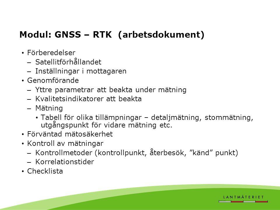 Modul: GNSS – RTK (arbetsdokument) • Förberedelser – Satellitförhållandet – Inställningar i mottagaren • Genomförande – Yttre parametrar att beakta un