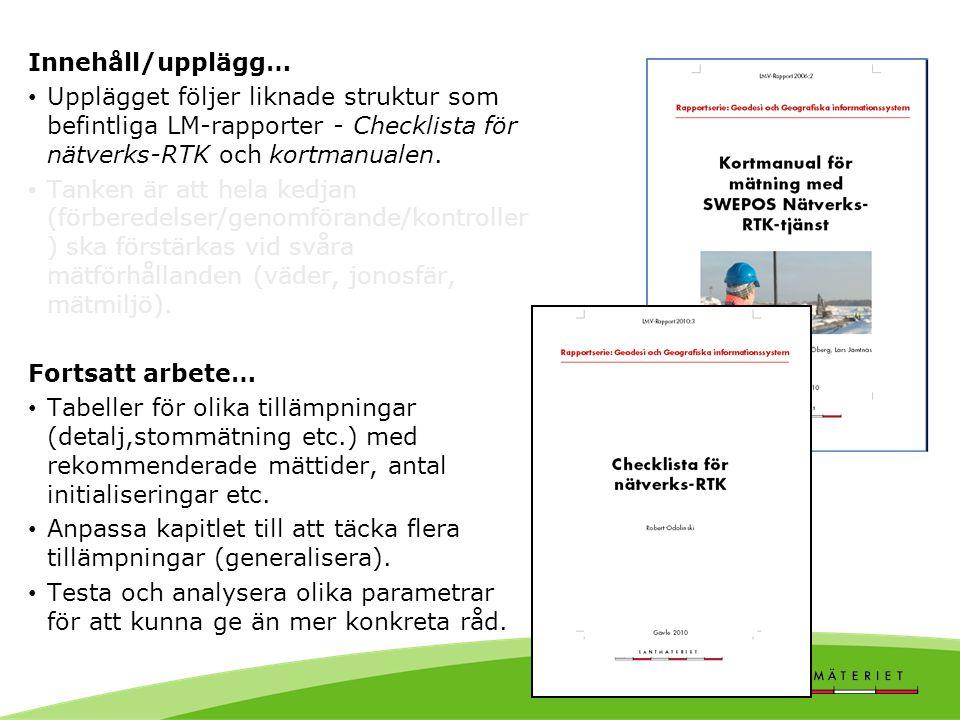 Innehåll/upplägg… • Upplägget följer liknade struktur som befintliga LM-rapporter - Checklista för nätverks-RTK och kortmanualen. • Tanken är att hela