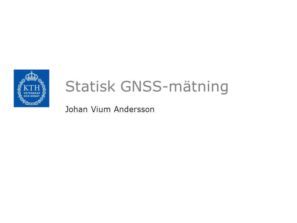 Statisk GNSS-mätning Johan Vium Andersson