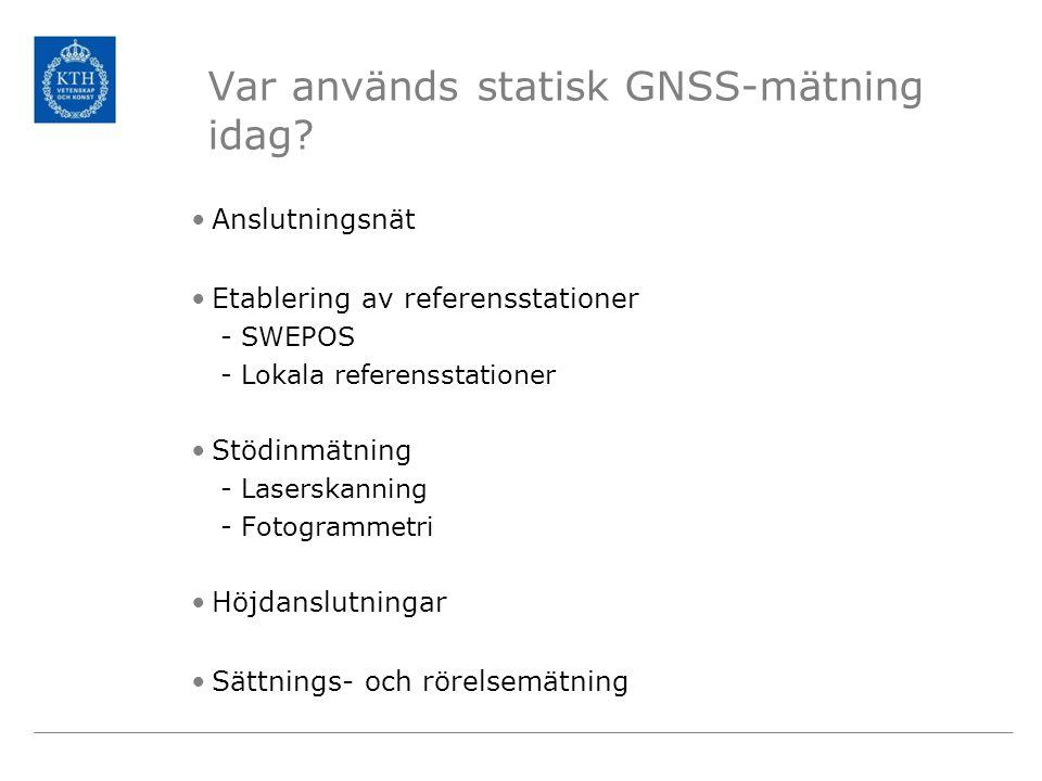 Var används statisk GNSS-mätning idag? •Anslutningsnät •Etablering av referensstationer -SWEPOS -Lokala referensstationer •Stödinmätning -Laserskannin