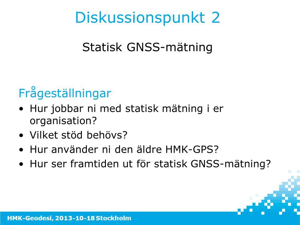 Frågeställningar •Hur jobbar ni med statisk mätning i er organisation? •Vilket stöd behövs? •Hur använder ni den äldre HMK-GPS? •Hur ser framtiden ut