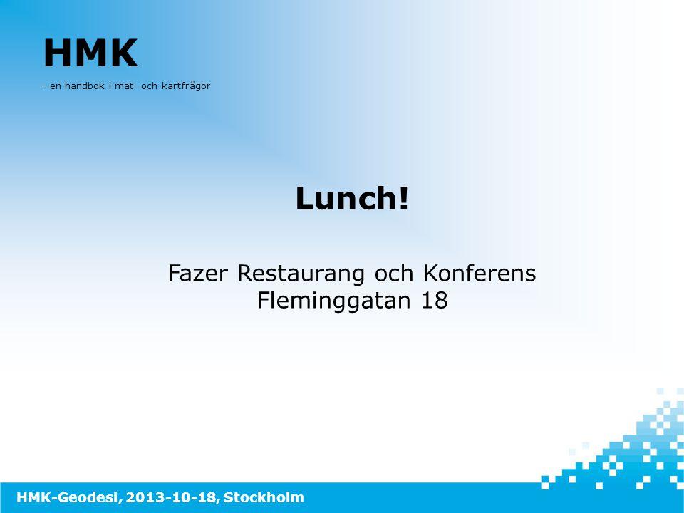 HMK - en handbok i mät- och kartfrågor Lunch! Fazer Restaurang och Konferens Fleminggatan 18 HMK-Geodesi, 2013-10-18, Stockholm
