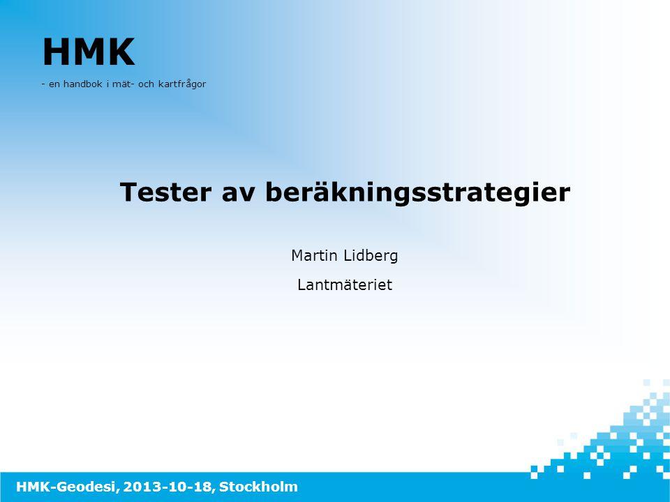 HMK - en handbok i mät- och kartfrågor Tester av beräkningsstrategier Martin Lidberg Lantmäteriet HMK-Geodesi, 2013-10-18, Stockholm