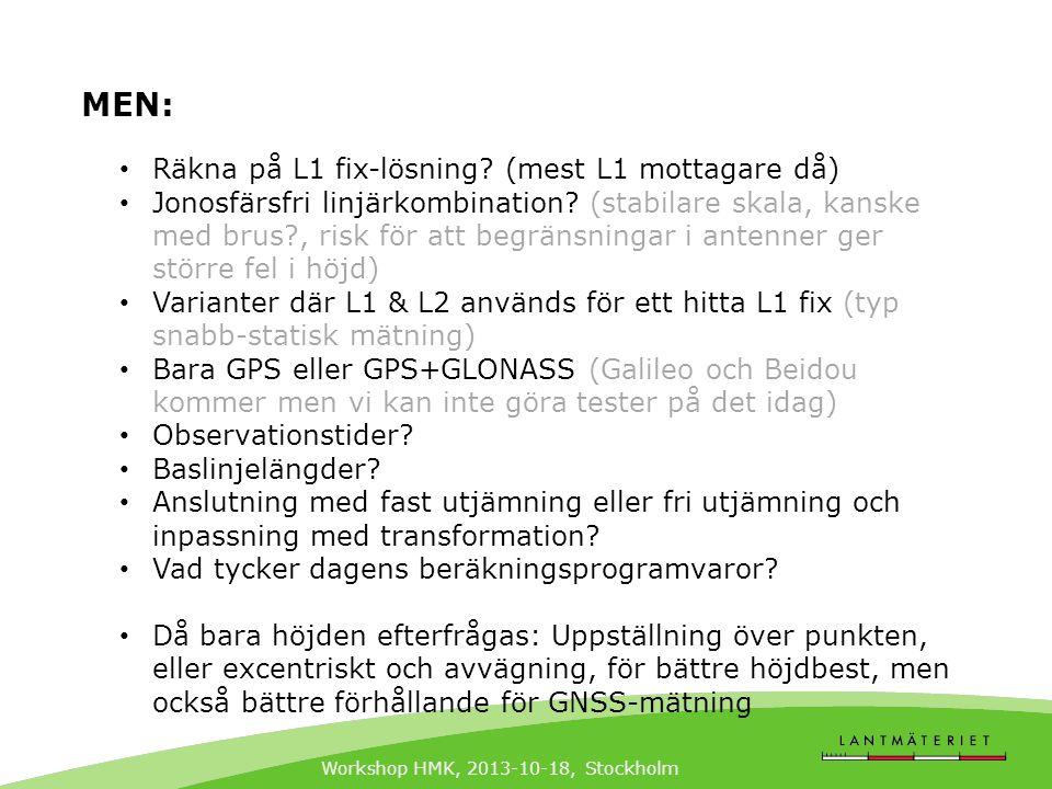 Workshop HMK, 2013-10-18, Stockholm MEN: • Räkna på L1 fix-lösning? (mest L1 mottagare då) • Jonosfärsfri linjärkombination? (stabilare skala, kanske