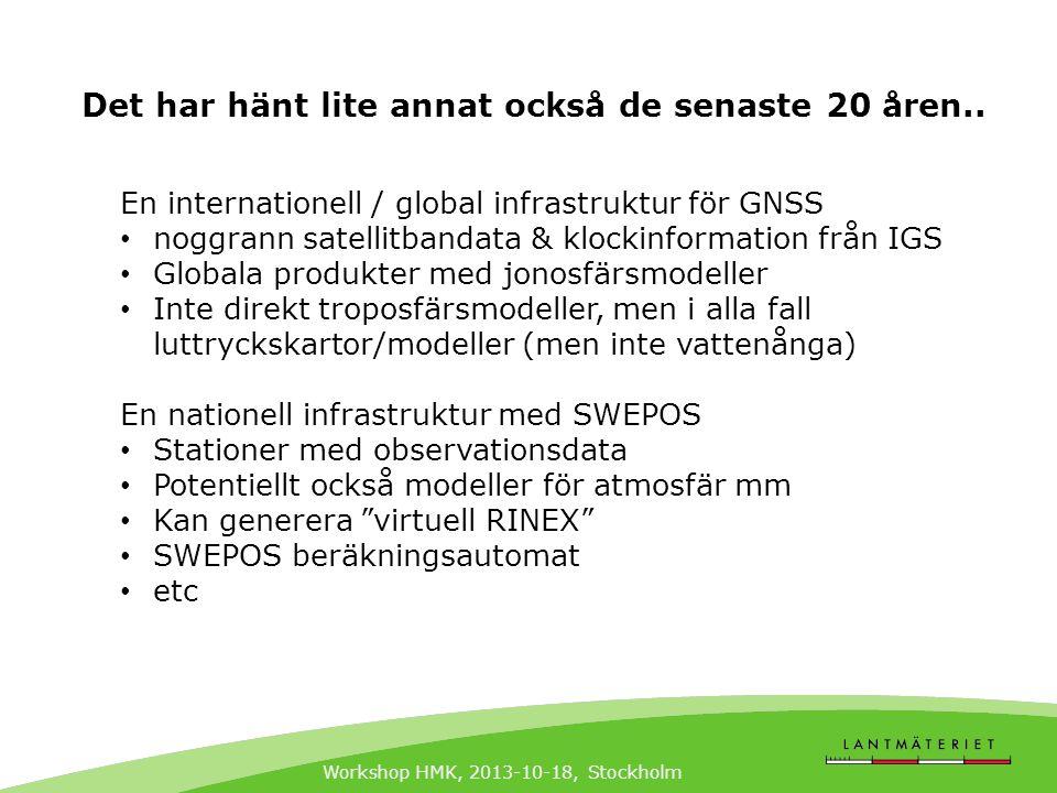 Workshop HMK, 2013-10-18, Stockholm Det har hänt lite annat också de senaste 20 åren.. En internationell / global infrastruktur för GNSS • noggrann sa
