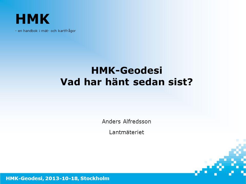 HMK - en handbok i mät- och kartfrågor HMK-Geodesi Vad har hänt sedan sist? Anders Alfredsson Lantmäteriet HMK-Geodesi, 2013-10-18, Stockholm