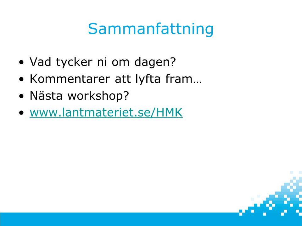 Sammanfattning •Vad tycker ni om dagen? •Kommentarer att lyfta fram… •Nästa workshop? •www.lantmateriet.se/HMKwww.lantmateriet.se/HMK