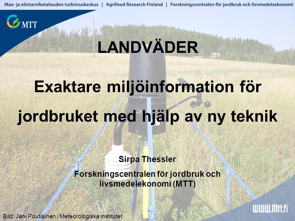 LANDVÄDER Exaktare miljöinformation för jordbruket med hjälp av ny teknik Bild: Jani Poutiainen / Meteorologiska institutet Sirpa Thessler Forskningscentralen för jordbruk och livsmedelekonomi (MTT)