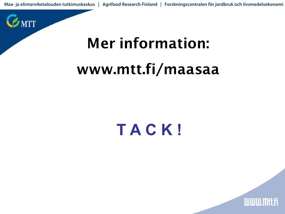 Mer information: www.mtt.fi/maasaa T A C K !