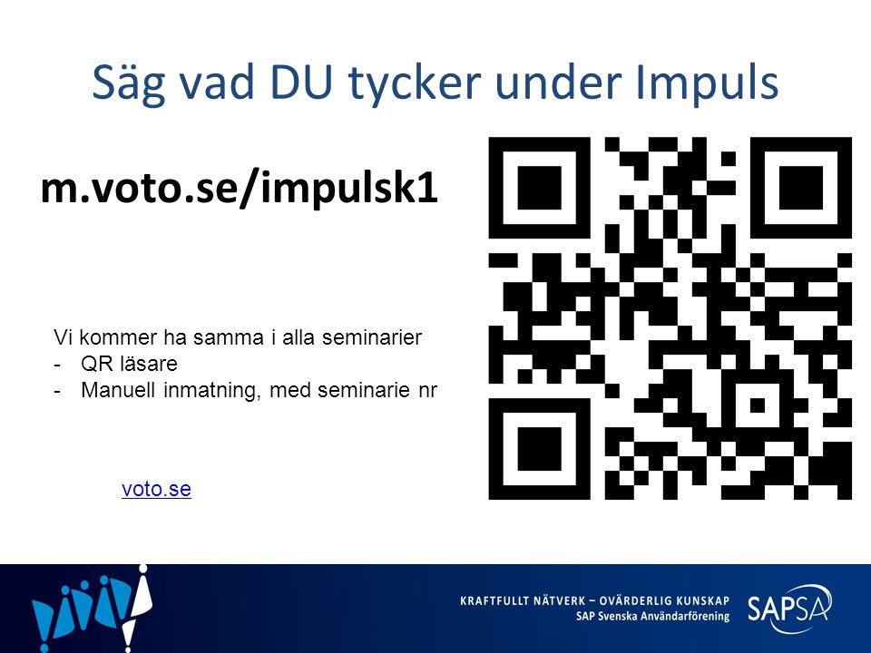 Säg vad DU tycker under Impuls m.voto.se/impulsk1 Vi kommer ha samma i alla seminarier -QR läsare -Manuell inmatning, med seminarie nr voto.se