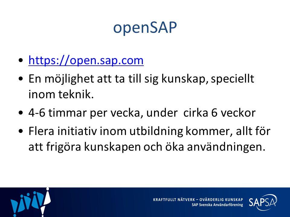 openSAP •https://open.sap.comhttps://open.sap.com •En möjlighet att ta till sig kunskap, speciellt inom teknik. •4-6 timmar per vecka, under cirka 6 v