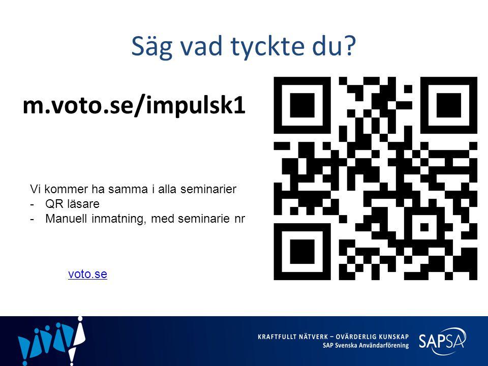 Säg vad tyckte du? m.voto.se/impulsk1 Vi kommer ha samma i alla seminarier -QR läsare -Manuell inmatning, med seminarie nr voto.se