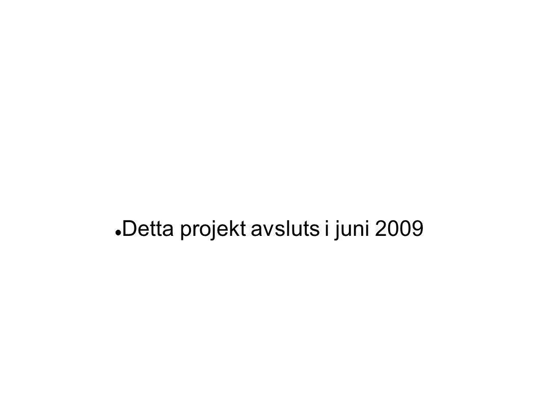  Detta projekt avsluts i juni 2009
